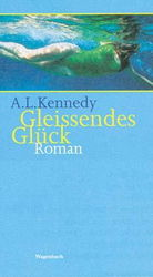 A. L. Kennedy: Gleissendes Glück