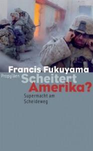 Francis Fukuyama: Scheitert Amerika? Supermacht am Scheideweg