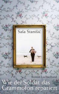 Saša Stanišić: Wie der Soldat das Grammofon repariert
