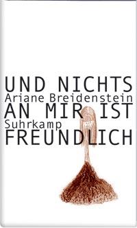 Ariane Breidenstein: Und nichts an mir ist freundlich