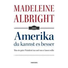 Madeleine Albright: Amerika du kannst es besser