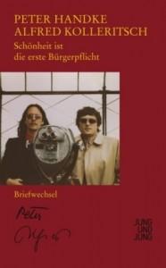 Peter Handke / Alfred Kolleritsch: Schönheit ist die erste Bürgerpflicht