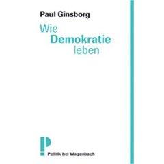 Paul Ginsborg: Wie Demokratie leben