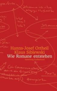 Hanns-Josed Ortheil/Klaus Siblewski: Wie Romane entstehen