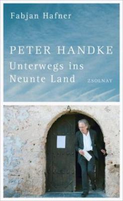 Fabjan Hafner: Peter Handke - Unterwegs ins Neunte Land