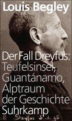 Louis Begley: Der Fall Dreyfus: Teufelsinsel, Guantánamo, Alptraum