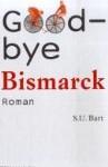 S. U. Bart: Goodbye Bismarck