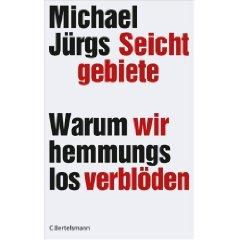 Michael Jürgs: Seichtgebiete - Warum wir hemmungslos verblöden