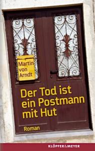 Martin von Arndt: Der Tod ist ein Postmann mit Hut