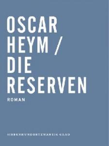 Oscar Heym: Die Reserven