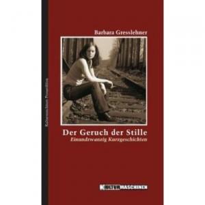 Barbara Gresslehner: Der Geruch der Stille