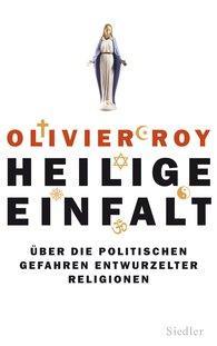 Olivier Roy: Heilige Einfalt