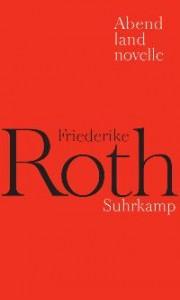 Friederike Roth: Abendlandnovelle