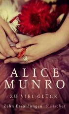 Alice Munro: Zu viel Glück