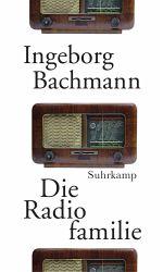 Ingeborg Bachmann: Die Radiofamilie