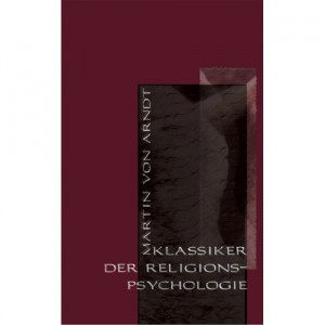 Martin von Arndt: Klassiker der Religionspsychologie