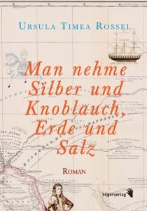 Ursula Timea Rossel: Man nehme Silber und Knoblauch, Erde und Salz