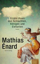 Mathias Énard: Erzähl ihnen von Schlachten, Königen und Elefanten