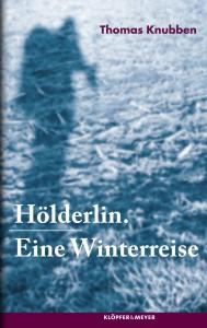 Thomas Knubben: Hölderlin. Eine Winterreise