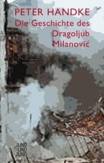 Peter Handke: Die Geschichte des Dragoljub Milanovic