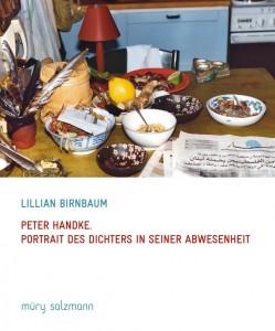 Lillian Birnbaum: Peter Handke - Portrait des Dichters in seiner Abwesenheit