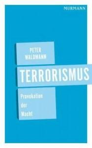 Peter Waldmann: Terrorismus - Provokation der Macht