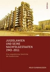 Holm Sundhaussen: Jugoslawien und seine Nachfolgestaaten 1943-2011