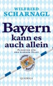 Wilfried Scharnagl: Bayern kann es auch allein