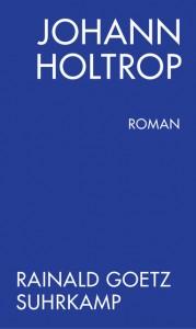 Rainald Goetz: Johann Holtrop