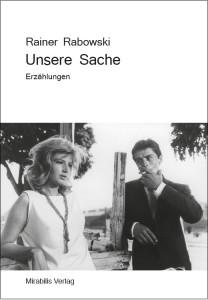 Rainer Rabowski: Unsere Sache