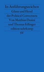 Matthias Dusini / Thomas Edlinger: In Anführungszeichen. Glanz und Elend der Political Correctness