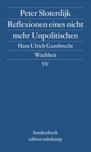 Peter Sloterdijk: Reflexonen eines nicht mehr Unpolitischen / Hans Ulrich Gumbrecht: Wachheit