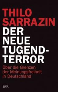 Thilo Sarrazin: Der neue Tugendterror - Über die Grenzen der Meinungsfreiheit in Deutschland
