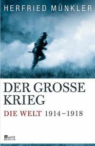 Herfried Münkler: Der Große Krieg - Die Welt 1914 - 1918