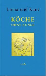 Immanuel Kant: Köche ohne Zunge (Hrsg.: Jens Kulenkampff)