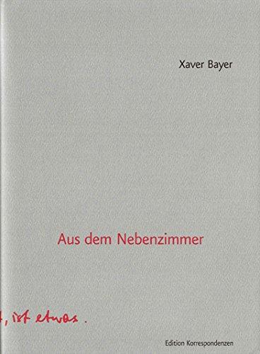 Xaver Bayer: Aus dem Nebenzimmer