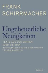 Frank Schirrmacher: Ungeheuerliche Neuigkeiten