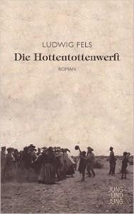 Ludwig Fels: Die Hottentottenwerft