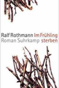 Ralf Rothmann. Im Frühling sterben