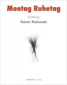 Rainer Rabowski: Montag Ruhetag