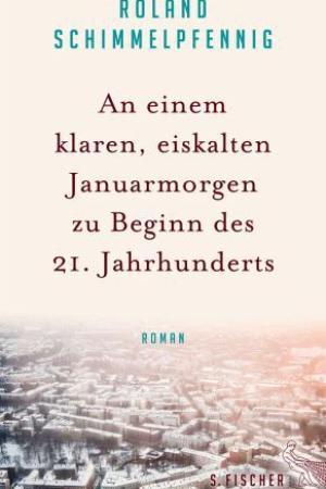 Roland Schimmelpfennig: An einem klaren, eiskalten Januarmorgen zu Beginn des 21. Jahrhunderts