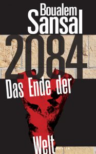 Boualem Sansal: 2084 - Das Ende der Welt