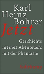 Karl Heinz Bohrer: Jetzt
