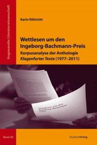 Karin Röhricht: Wettlesen um den Ingeborg-Bachmann-Preis - Korpusanalyse der Anthologie Klagenfurter Texte (1977-2011)
