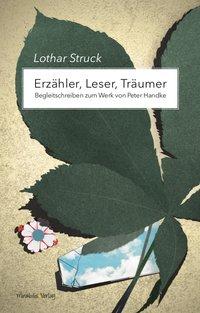 Erzähler,  Leser, Träumer - Begleitschreiben zum Werk von Peter Handke. Mit einem Vorwort von Klaus Kastberger.