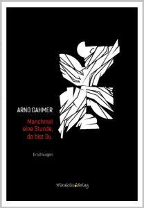 Arno Dahmer: Manchmal eine Stunde, da bist Du.