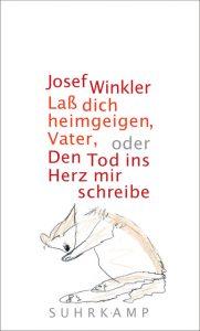 Josef Winkler: Laß dich heimgeigen, Vater, oder Den Tod ins Herz mir schreibe