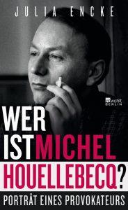 Julia Encke: Wer ist Michel Houllebecq?