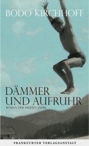 Bodo Kirchhoff: Dämmer und Aufruhr