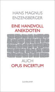 Hans Magnus Enzensberger: Eine Handvoll Anekdoten - auch Opus incertum